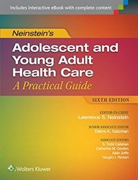 Neinstein's adolescent and young adult health care : a practical guide / 6th ed