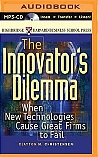 The Innovators Dilemma: When New Technologies Cause Great Firms to Fail (MP3 CD)