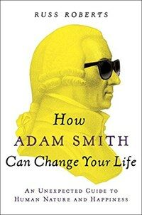 How Adam Smith Can Change Your Life: An Unexpected Guide to Human Nature and Happiness (Paperback, Deckle Edge)