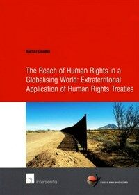 The reach of human rights in a globalising world : extraterritorial application of human rights treaties