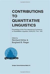 Contributions to quantitative linguistics : proceedings of the first International Conference on Quantitative Linguistics, QUALICO, Trier, 1991