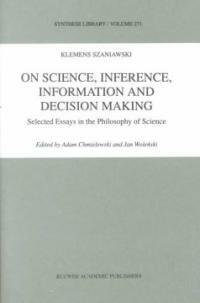 On science, inference, information and decision-making : selected essays in the philosophy of science