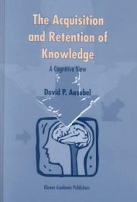 The acquisition and retention of knowledge : a cognitive view