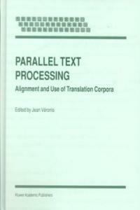 Parallel text processing : alignment and use of translation corpora