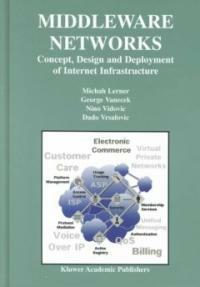 Middleware networks : concept, design, and deployment of Internet infrastructure