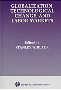 Globalization, Technological Change, and Labor Markets (Hardcover, 1998)