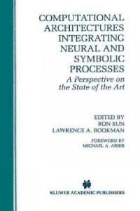 Computational architectures integrating neural and symbolic processes : a perspective on the state of the art