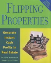 Flipping properties : generate instant cash profits in real estate