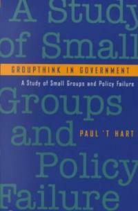Groupthink in government : a study of small groups and policy failure Johns Hopkins Paperbacks ed