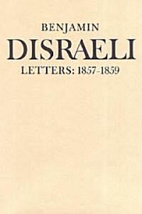 Benjamin Disraeli Letters: 1857-1859, Volume VII (Hardcover, 2)