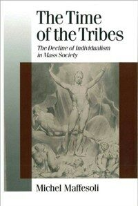 The time of the tribes : the decline of individualism in mass society