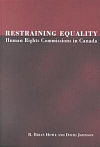 Restraining Equality: Human Rights Commissions in Canada (Paperback)