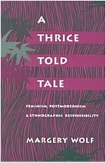 A Thrice-Told Tale: Feminism, Postmodernism, and Ethnographic Responsibility (Paperback)