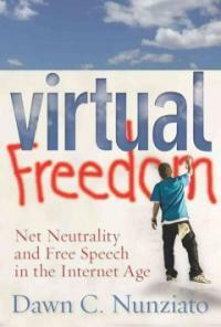 Virtual freedom : net neutrality and free speech in the Internet age