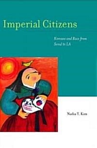 Imperial Citizens: Koreans and Race from Seoul to LA (Paperback)