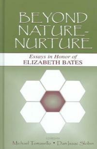 Beyond nature-nurture : essays in honor of Elizabeth Bates