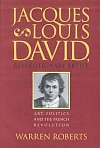 Jacques-Louis David, Revolutionary Artist: Art, Politics, and the French Revolution (Paperback)