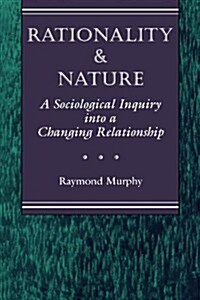 Rationality and Nature: A Sociological Inquiry Into a Changing Relationship (Paperback)