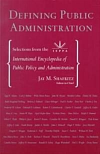 Defining Public Administration: Selections from the International Encyclopedia of Public Policy and Administration (Paperback, Cloth First Pub)