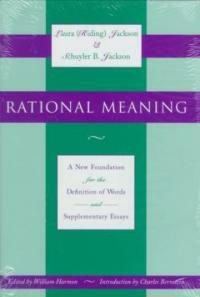 Rational meaning : a new foundation for the definition of words, and supplementary essays