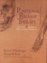Positional release therapy : assessment & treatment of musculoskeletal dysfunction