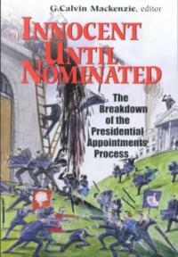 Innocent until nominated : the breakdown of the presidential appointments process