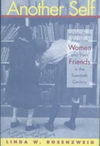 Another self : middle-class American women and their friends in the twentieth century