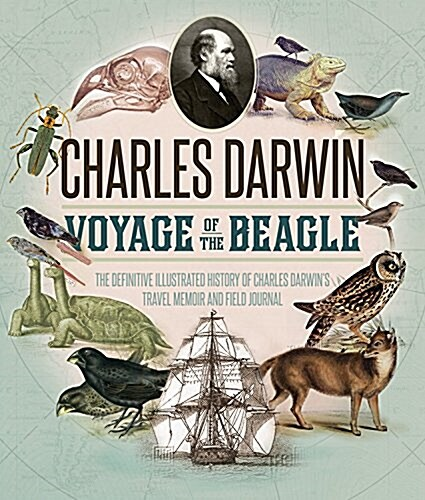 The Voyage of the Beagle: The Illustrated Edition of Charles Darwins Travel Memoir and Field Journal (Hardcover)