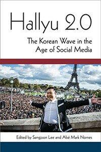 Hallyu 2.0 : the Korean wave in the age of social media