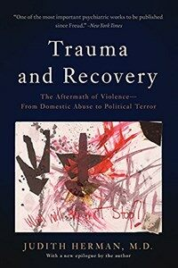 Trauma and recovery : the aftermath of violence from domestic abuse to political terror