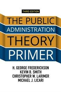 The public administration theory primer / 3rd ed