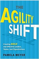 Agility Shift: Creating Agile and Effective Leaders, Teams, and Organizations (Hardcover)