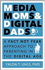 Media Moms & Digital Dads: A Fact-Not-Fear Approach to Parenting in the Digital Age (Paperback)