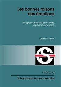 Les bonnes raisons des émotions : principes et méthode pour l'étude du discours émotionné 1., Auflage