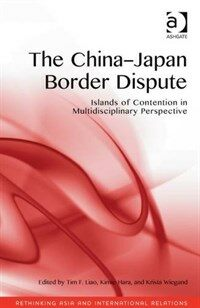 The China-Japan border dispute : islands of contention in multidisciplinary perspective