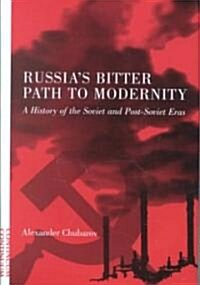 Russias Bitter Path to Modernity : A History of the Soviet and Post-Soviet Eras (Hardcover)
