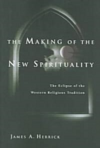 The Making of the New Spirituality: The Eclipse of the Western Religious Tradition (Paperback)