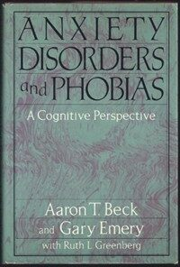 Anxiety disorders and phobias : a cognitive perspective 20th anniversary ed., rev. pbk. ed