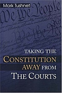 Taking the Constitution Away from the Courts (Hardcover, 0)