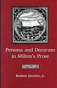 Persona and Decorum in Miltons Prose (Hardcover)