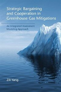 Strategic Bargaining and Cooperation in Greenhouse Gas Mitigations: An Integrated Assessment Modeling Approach (Paperback)