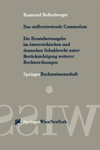 Das stellvertretende Commodum : die Ersatzherausgabe im österreichischen und deutschen Schuldrecht unter Berücksichtigung weiterer Rechtsordnungen