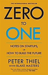 Zero to One : Notes on Start Ups, or How to Build the Future (Paperback)