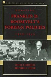 Debating Franklin D. Roosevelts Foreign Policies, 1933-1945 (Paperback)