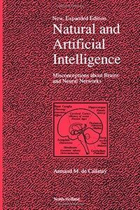 Natural and artificial intelligence : misconceptions about brains and neural networks New, expanded ed