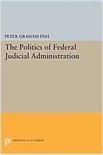 The Politics of Federal Judicial Administration (Paperback)
