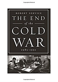 The End of the Cold War: 1985-1991 (Hardcover, First Us)