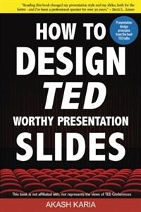 How to design TED-worthy presentation slides : presentation design principles from the best TED talks