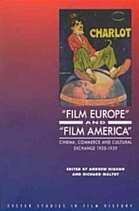 Film Europe And Film America : Cinema, Commerce and Cultural Exchange 1920-1939 (Paperback)