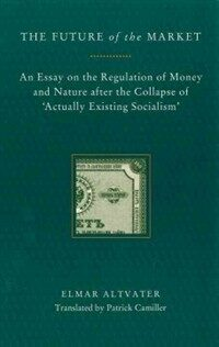 The future of the market : an essay on the regulation of money and nature after the collapse of